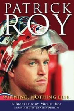 Roy, Michel - Patrick Roy: Winning, Nothing Else, ebook