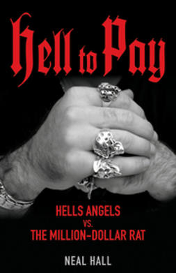 Hall, Neal - Hell To Pay: Hells Angels vs. The Million-Dollar Rat, e-kirja