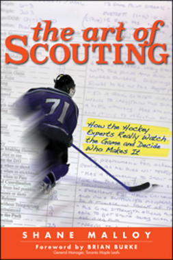 Malloy, Shane - The Art of Scouting: How The Hockey Experts Really Watch The Game and Decide Who Makes It, ebook