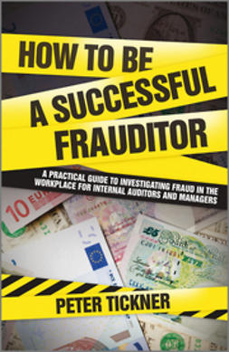 Tickner, Peter - How to be a Successful Frauditor: A Practical Guide to Investigating Fraud in the Workplace for Internal Auditors and Managers, ebook