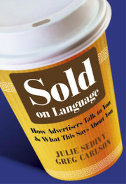 Sedivy, Julie - Sold on Language: How Advertisers Talk to You and What This Says About You, ebook