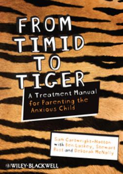 Cartwright-Hatton, Sam - From Timid To Tiger: A Treatment Manual for Parenting the Anxious Child, ebook