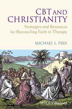Free, Michael L. - CBT and Christianity: Strategies and Resources for Reconciling Faith in Therapy, e-kirja