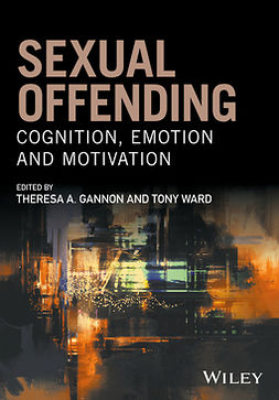 Gannon, Theresa A. - Sexual Offending: Cognition, Emotion and Motivation, ebook