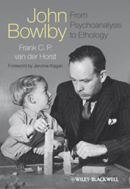 Horst, Frank C. P. van der - John Bowlby - From Psychoanalysis to Ethology: Unravelling the Roots of Attachment Theory, ebook