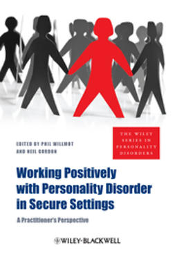 Willmot, Phil - Working Positively with Personality Disorder in Secure Settings: A Practitioner's Perspective, ebook
