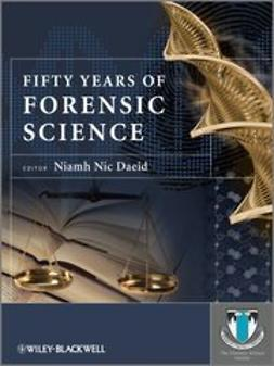 Daeid, Niamh Nic - Fifty Years of Forensic Science: A Commentary, ebook