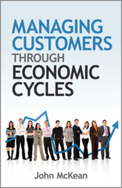 McKean, John - Managing Customers Through Economic Cycles, ebook