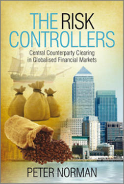 Norman, Peter - The Risk Controllers: Central Counterparty Clearing in Globalised Financial Markets, ebook