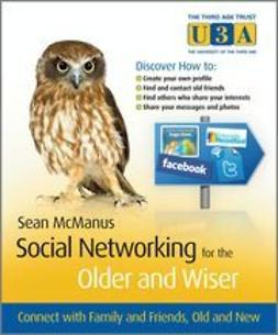 McManus, Sean - Social Networking for the Older and Wiser: Connect with Family and Friends Old and New, e-kirja