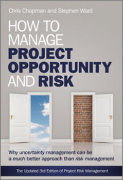 Chapman, Chris - How to Manage Project Opportunity and Risk: Why Uncertainty Management can be a Much Better Approach than Risk Management, ebook