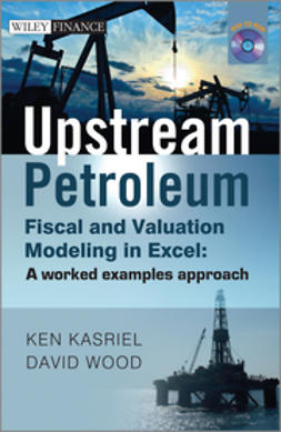 Wood, David - Upstream Petroleum Fiscal and Valuation Modeling in Excel: A Worked Examples Approach, ebook