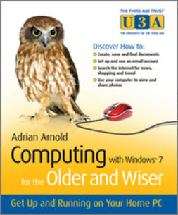 Arnold, Adrian - Computing with Windows 7 for the Older and Wiser: Get Up and Running on Your Home PC, ebook