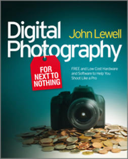 Lewell, John - Digital Photography for Next to Nothing: Free and Low Cost Hardware and Software to Help You Shoot Like a Pro, ebook