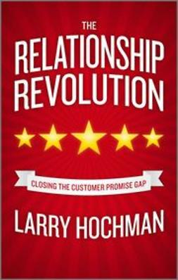 Hochman, Larry - The Relationship Revolution: Closing the Customer Promise Gap, ebook