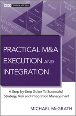 McGrath, Michael - Practical M&A Execution and Integration: A Step by Step Guide To Successful Strategy, Risk and Integration Management, e-kirja