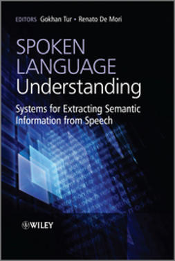 Tur, Gokhan - Spoken Language Understanding: Systems for Extracting Semantic Information from Speech, ebook