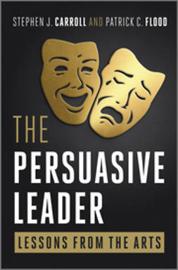 Carroll, Stephen J. - The Persuasive Leader: Lessons from the Arts, e-bok