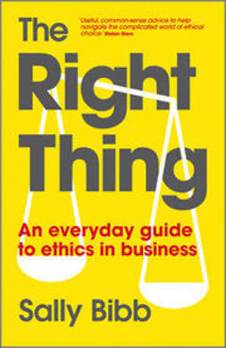 Bibb, Sally - The Right Thing: An Everyday Guide to Ethics in Business, ebook