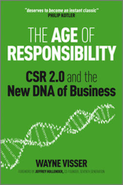 Visser, Wayne - The Age of Responsibility: CSR 2.0 and the New DNA of Business, ebook
