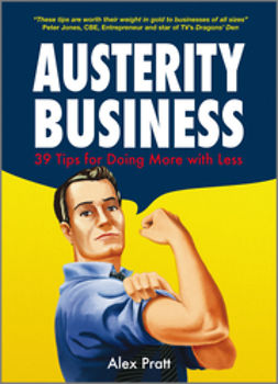Pratt, Alex - Austerity Business: 39 Tips for Doing More With Less, ebook