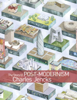 Jencks, Charles - The Story of Post-Modernism: Five Decades of the Ironic, Iconic and Critical in Architecture, ebook