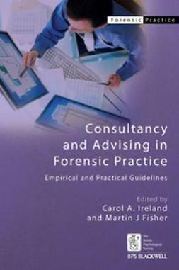 Ireland, Carol A. - Consultancy and Advising in Forensic Practice: Empirical and Practical Guidelines, ebook