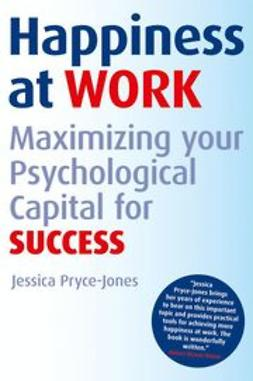 Pryce-Jones, Jessica - Happiness at Work: Maximizing Your Psychological Capital for Success, e-bok