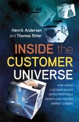 Anderson, Henrik - Inside the Customer Universe: How to Build Unique Customer Insight for Profitable Growth and Market Leadership, ebook