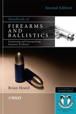 Heard, Brian J. - Handbook of Firearms and Ballistics: Examining and Interpreting Forensic Evidence, ebook
