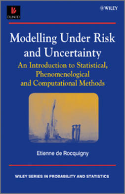 Rocquigny, Etienne de - Modelling Under Risk and Uncertainty: An Introduction to Statistical, Phenomenological and Computational Methods, ebook