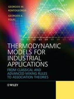 Kontogeorgis, Georgios - Thermodynamic Models for Industrial Applications: From Classical and Advanced Mixing Rules to Association Theories, ebook