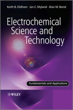 Oldham, Keith - Electrochemical Science and Technology: Fundamentals and Applications, e-kirja