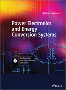 Ioinovici, Adrian - Power Electronics and Energy Conversion Systems, Fundamentals and Hard-switching Converters, e-kirja