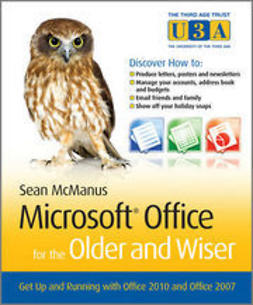 McManus, Sean - Microsoft<sup>®</sup> Office for the Older and Wiser: Get up and running with Office 2010 and Office 2007, e-kirja