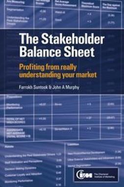Suntook, Farrokh - The Stakeholder Balance Sheet: Profiting from Really Understanding Your Market, ebook