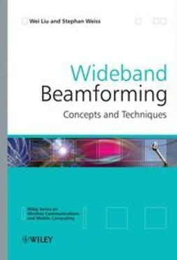 Liu, Wei - Wideband Beamforming: Concepts and Techniques, e-kirja