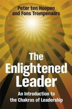 Hoopen, Peter Ten - The Enlightened Leader: An Introduction to the Chakras of Leadership, e-kirja