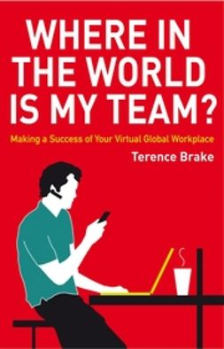 Brake, Terence - Where in the World is My Team : Making a Success of Your Virtual Global Workplace, ebook