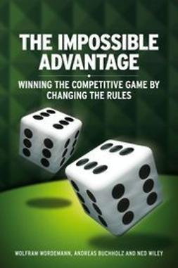 W?rdemann, Wolfram - The Impossible Advantage: Winning the Competitive Game by Changing the Rules, ebook