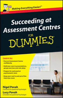 Povah, Nigel - Succeeding at Assessment Centres For Dummies, ebook