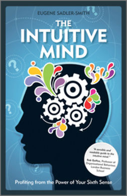 Sadler-Smith, Eugene - The Intuitive Mind: Profiting from the Power of Your Sixth Sense, ebook