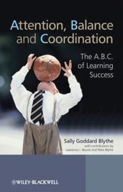 Blythe, Sally Goddard - Attention, Balance and Coordination: The A.B.C. of Learning Success, ebook