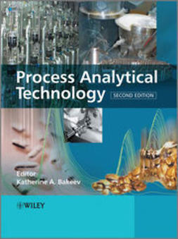 Bakeev, Katherine - Process Analytical Technology : Spectroscopic Tools and Implementation Strategies for the Chemical and Pharmaceutical Industries, ebook