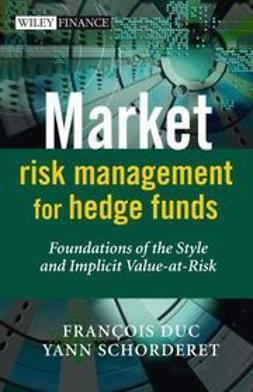 Duc, Francois - Market Risk Management for Hedge Funds: Foundations of the Style and Implicit Value-at-Risk, ebook