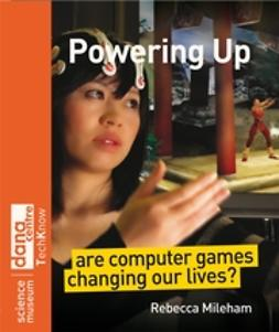 Mileham, Rebecca - Powering Up: Are Computer Games Changing Our Lives, ebook