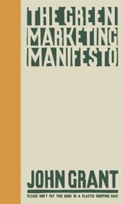 Grant, John - The Green Marketing Manifesto, ebook