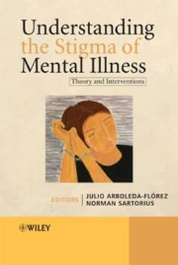 Arboleda-Flórez, Julio - Understanding the Stigma of Mental Illness: Theory and Interventions, ebook