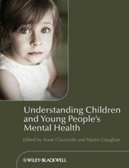 Claveirole, Anne - Understanding Children and Young People's Mental  Health, e-bok