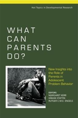 Engels, Rutger C. M. E. - What Can Parents Do: New Insights into the Role of Parents in Adolescent Problem Behavior, ebook